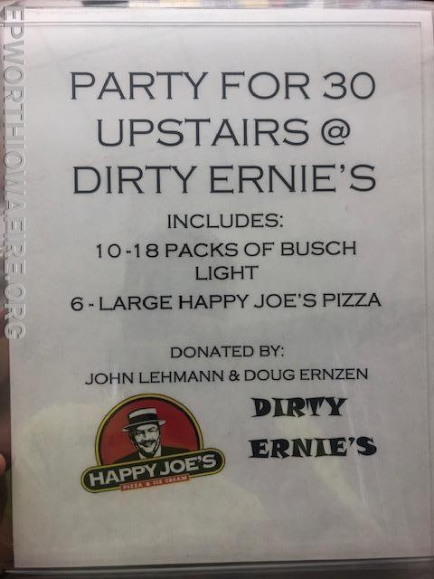 Party for 30 @ Dirty Ernies Includes 10-18pks of Busch Light and 6 Large Happy Joes Pizza's donated by Doug Ernzen and John Lehman